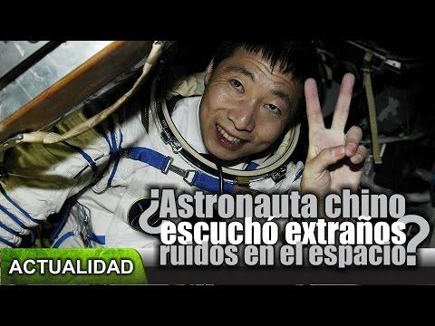 ¿Astronauta chino escuchó extraños sonidos en el espacio?