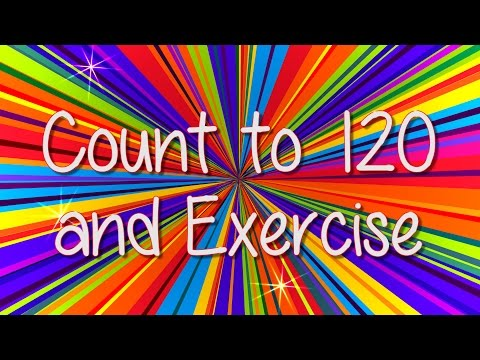 Count to 120 and exercise