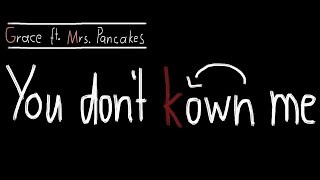 You Don't Kown Me - GRACE ft. Mrs. Pancakes