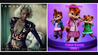 The Chipettes - Let Me Know ft Future ( @TamarBraxtonHer Cover) (HD