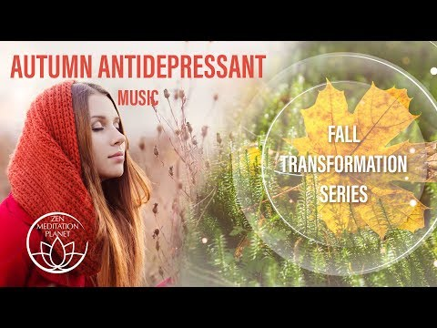 Autumn Antidepressant Music - Wellbeing Throughout Music, Battle Depression, Natural Anxiety Aid