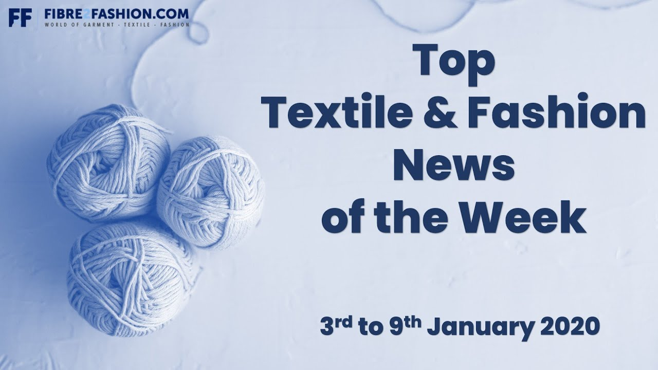 Top Textile & Fashion News of the Week | 3rd to 9th Jan 2020