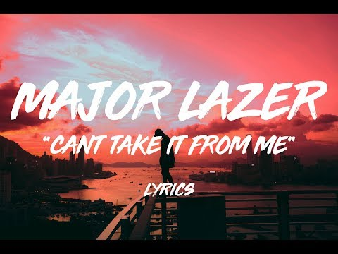 MAJOR LAZER - CAN'T TAKE IT FROM ME FEAT. SKIP MARLEY (LYRICS)