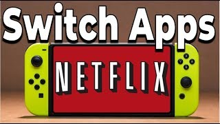 Where Are The Switch Apps? (Netflix, Amazon Video)