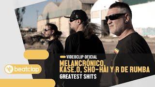 MELANCRÓNICO, KASE.O, SHO-HAI y R DE RUMBA - Greatest Shits (Videoclip Oficial)