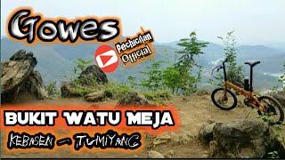 Gowes Bukit Watu Meja || Desa Tumiyang - Kebasen
