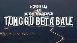 Tunggu Beta Bale MCP Sysilia ft Kelvin Fordatkossu lirik