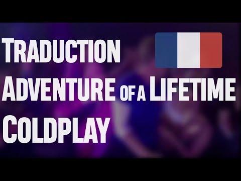 """Traduction française de """"Adventure of a Lifetime"""" de Coldplay"""