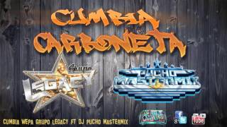 la carboneta grupo legacy ft dj pucho audio kumbias con wepa