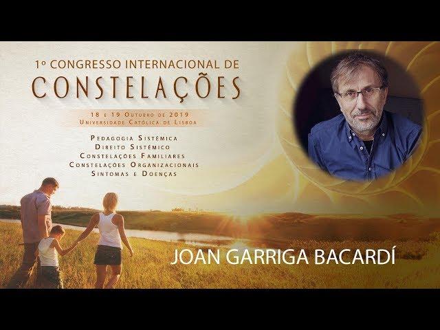 Joan Garriga Bacardí | 1º Congresso Internacional de Constelações