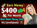 Earn $400 Per Month || No investment Best make money site || 100% paying site