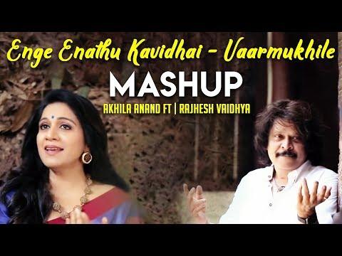Enge Enathu Kavidhai - Vaarmukhile   Mashup   Akhila Anand   Rajhesh Vaidhya