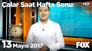 13 Mayıs 2017 Çalar Saat Hafta Sonu