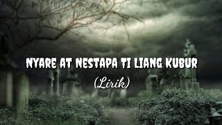 Download Nyare'at Nestapa Ti Liang Kubur - Lirik lagu   (created by: mascung)