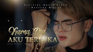 MAULANA WIJAYA - KARNA DIA AKU TERLUKA (Official Music Video)