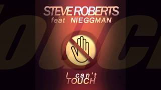 Steve Roberts Ft Nieggman - I Can't Touch