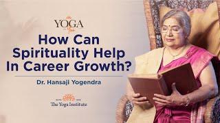 Yoga & You: How can Spirituality help in Career Growth? | Dr. Hansaji Yogendra