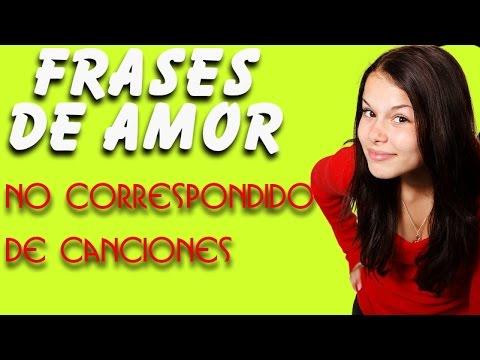 Frases De Amor No Correspondido De Canciones Youtube