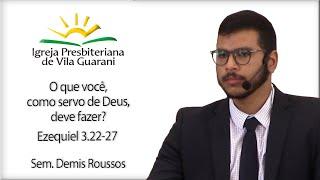 O que você, como servo de Deus, deve fazer? - Ezequiel 3.22-27   Sem. Demis Roussos
