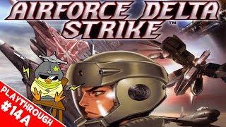 Airforce Delta Strike - Blind Playthrough - Mission 14A