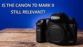 Is the Canon 7D Mark II still relevant?