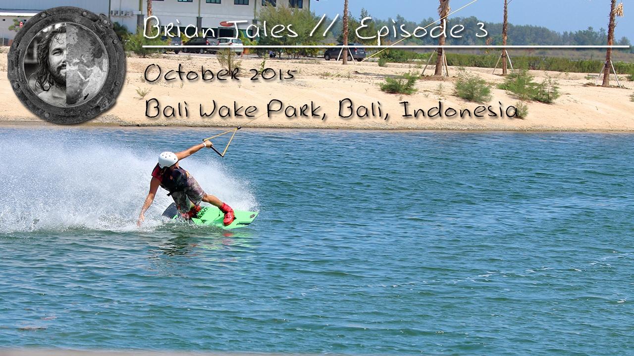 Brian Tales// Ep 3 Bali Wake Park