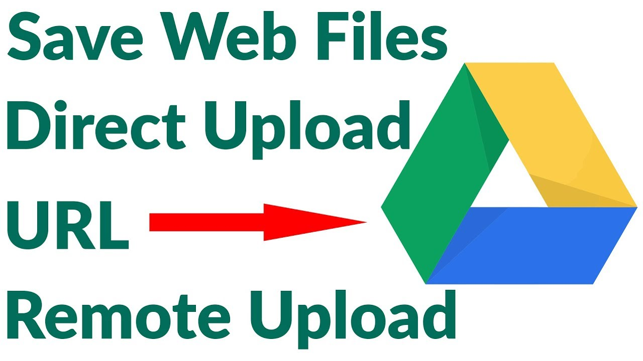 How To Upload Files To Google Drive Directly From Website URL Link - Remote  File Upload By Tuhin_fay