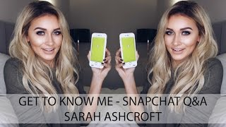 Get To Know Me - Snapchat Q&A | Relationships, Fitness and more | Sarah Ashcroft