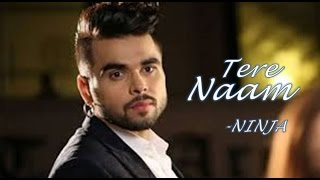 Latest Punjabi Songs 2017 | TERE NAAM ¦ NINJA ¦ Full Song ¦ Evergreen ¦ HD | Awesome Punjabi Song