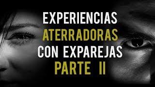 EXPERIENCIAS ATERRADORAS CON EX NOVIOS (HISTORIAS DE TERROR)
