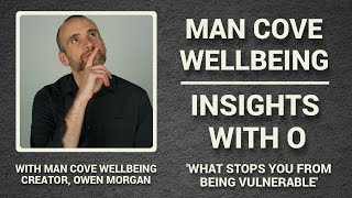 What stops you from being vulnerable? - Insights with O - #WellnessVlog #1 with Owen Morgan