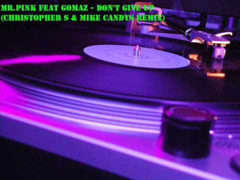 Mr Pink feat Gomaz Don't Give Up Christopher S & Mike Candys