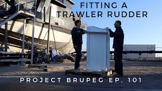 Fitting a Trawler Rudder - Project Brupeg Ep. 101