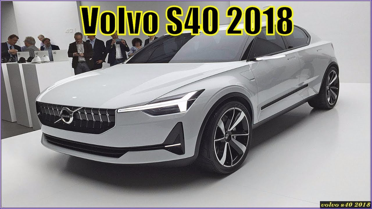 New Volvo S40 2018 Usa Concept Youtube