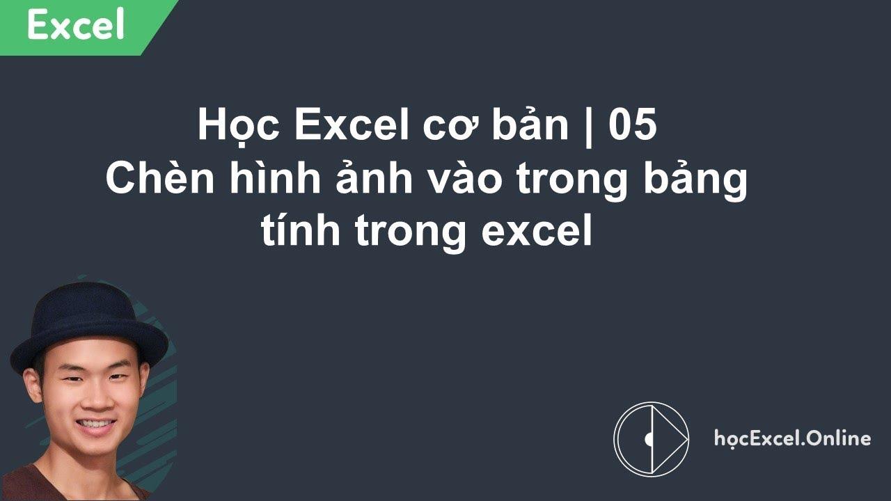 Học Excel cơ bản   05 Chèn hình ảnh vào trong bảng tính trong excel