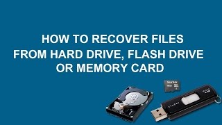 how to recover deleted files and folders from hard drive, flash drive or memory card