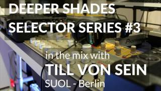 Deeper Shades Selector Series #3 wsg TILL VON SEIN (SUOL - Berlin, Germany)