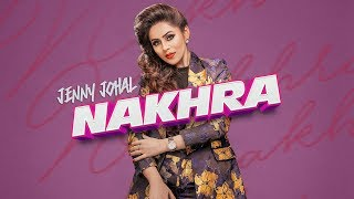 Nakhra: Jenny Johal (Full Song) Laddi Gill | Vicky Dhaliwal | Latest Punjabi Songs 2018