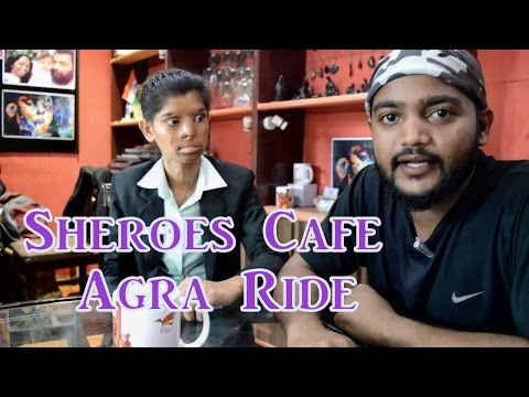 Sheroes Cafe Agra (Ride of happiness)