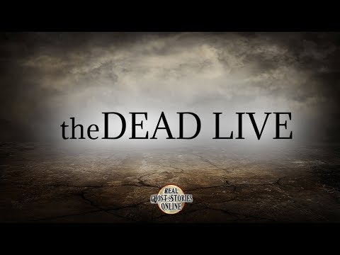 The Dead Live | Ghost Stories, Paranormal, Supernatural, Hauntings, Horror