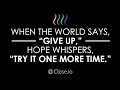 "Sales motivation quote: When the world says, ""Give up,"" Hope whispers, ""Try it one more time."""