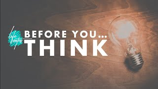 Before You... THINK!
