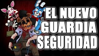 EL NUEVO GUARDIA DE SEGURIDAD / NEW NIGHTGUARD - FIVE NIGHTS AT FREDDY
