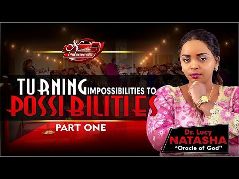 Turning impossibilities to possibilities Part 1 Dr. Lucy Natasha