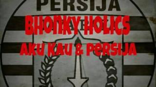 Bhonky Holics - Aku Kau & Persija
