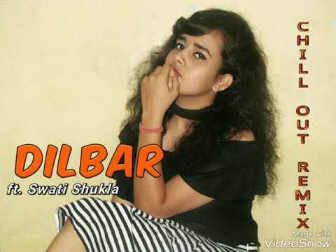 DILBAR | NEHA KAKKAR | DHVANI BHANUSHALI | Ft.SWATI SHUKLA | CHILL OUT REMIX