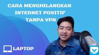 Cara Menghilangkan Internet Positif Tanpa VPN Di Laptop (Gratis)