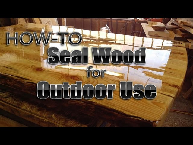 How To Seal Wood For Outdoor Use Diy, What Should I Use To Seal Outdoor Wood Furniture