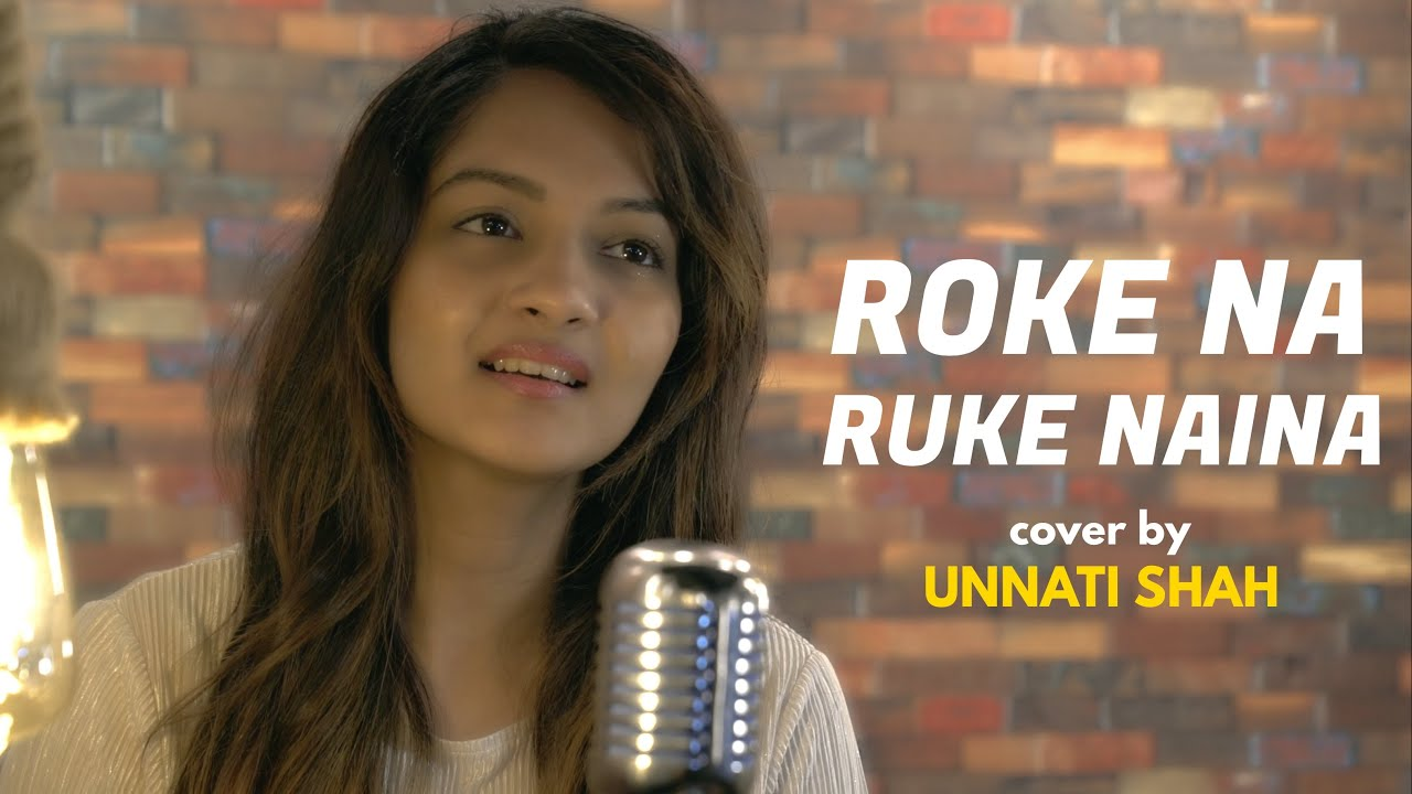 Roke Na Ruke Naina | Unplugged Cover | Unnati Shah | Sing Dil Se | Arijit Singh | Varun, Alia, Amaal