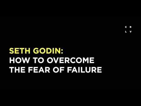 Seth Godin: How to Overcome the Fear of Failure